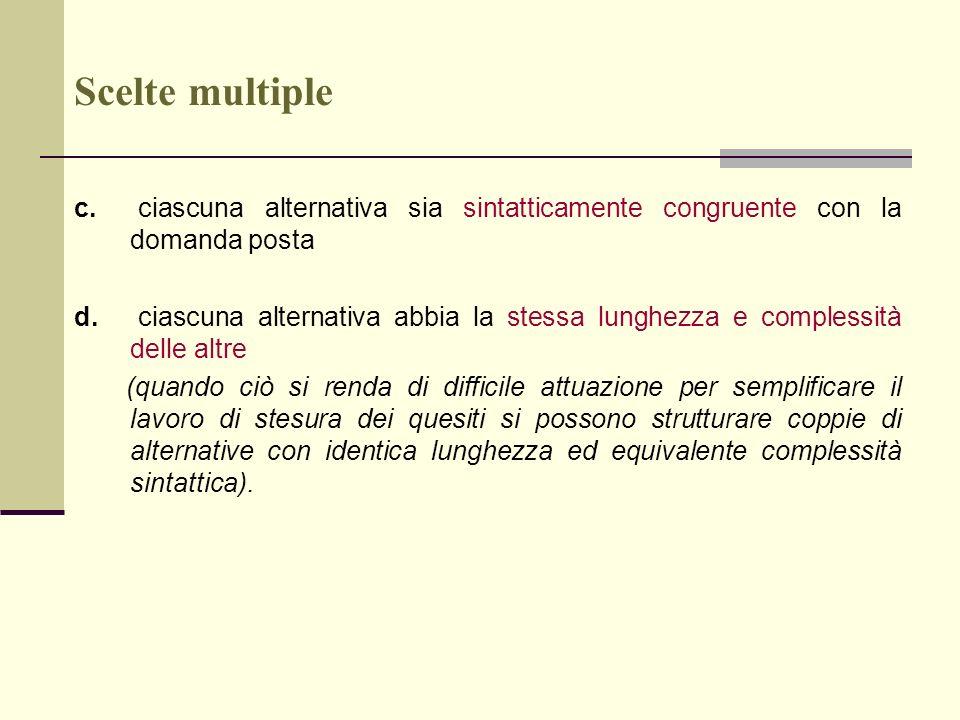 Scelte multiple c. ciascuna alternativa sia sintatticamente congruente con la domanda posta.