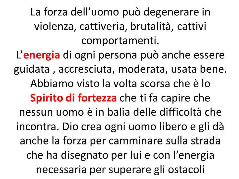 La forza dell'uomo può degenerare in violenza, cattiveria, brutalità, cattivi comportamenti.