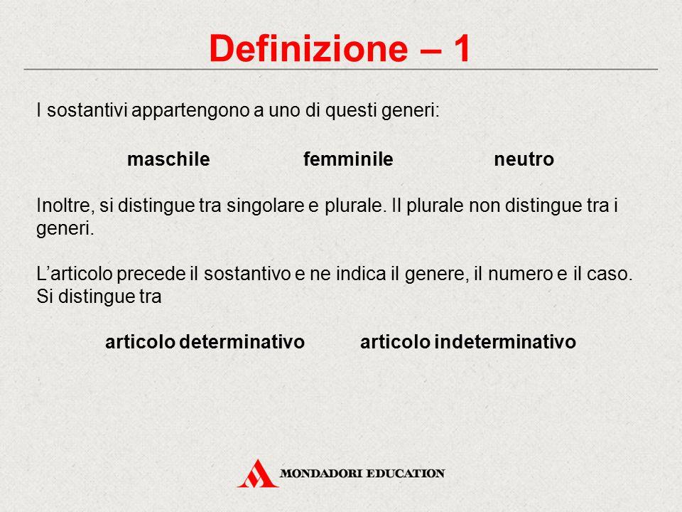 Definizione – 1 I sostantivi appartengono a uno di questi generi: