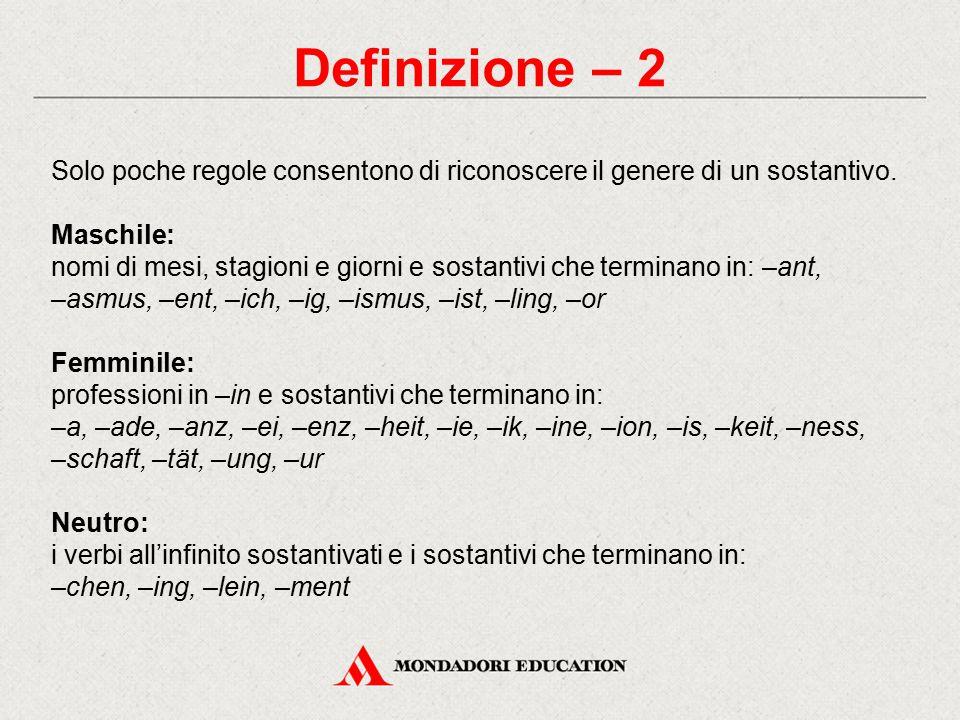 Definizione – 2 Solo poche regole consentono di riconoscere il genere di un sostantivo. Maschile: