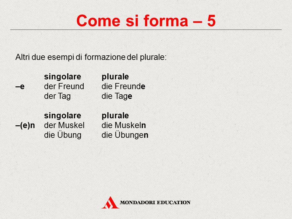 Come si forma – 5 Altri due esempi di formazione del plurale: