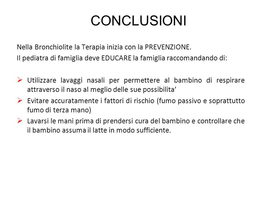 CONCLUSIONI Nella Bronchiolite la Terapia inizia con la PREVENZIONE.