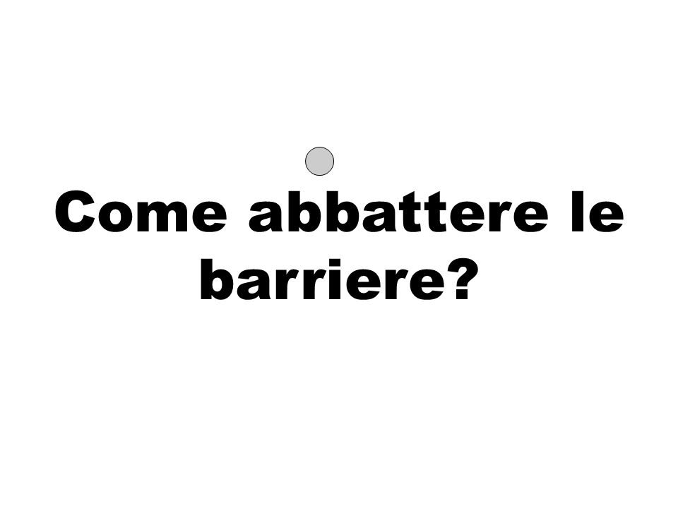 Come abbattere le barriere