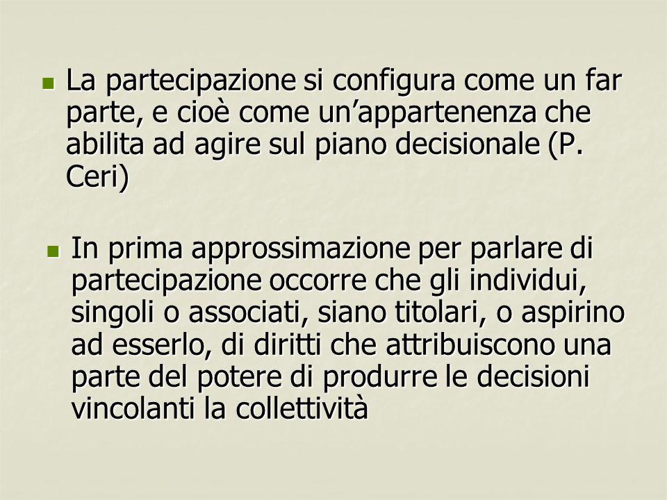 La partecipazione si configura come un far parte, e cioè come un'appartenenza che abilita ad agire sul piano decisionale (P. Ceri)