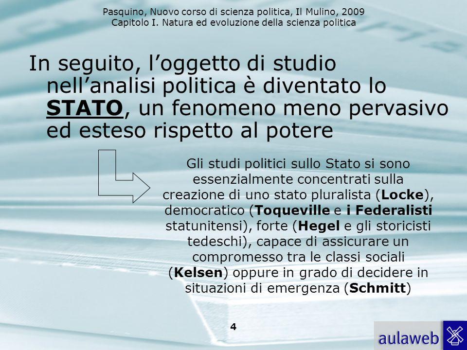 In seguito, l'oggetto di studio nell'analisi politica è diventato lo STATO, un fenomeno meno pervasivo ed esteso rispetto al potere