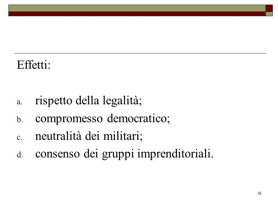 Effetti: rispetto della legalità; compromesso democratico; neutralità dei militari; consenso dei gruppi imprenditoriali.