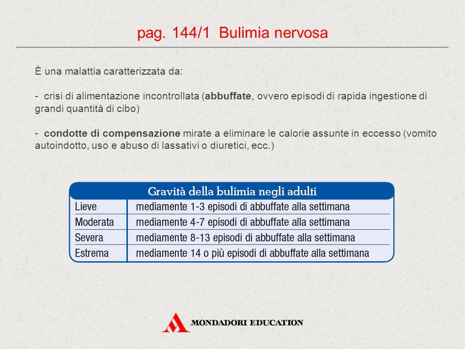 pag. 144/1 Bulimia nervosa È una malattia caratterizzata da:
