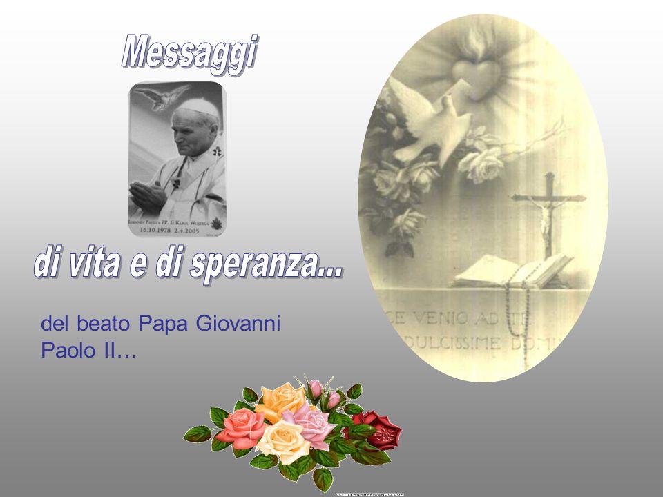 Messaggi di vita e di speranza... del beato Papa Giovanni Paolo II…