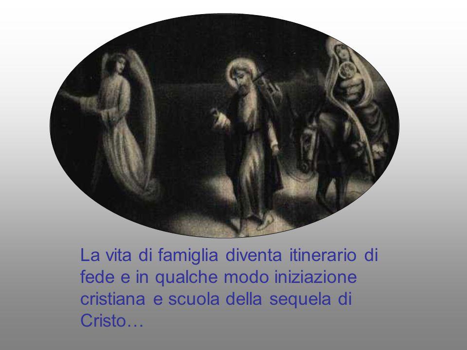 La vita di famiglia diventa itinerario di fede e in qualche modo iniziazione cristiana e scuola della sequela di Cristo…
