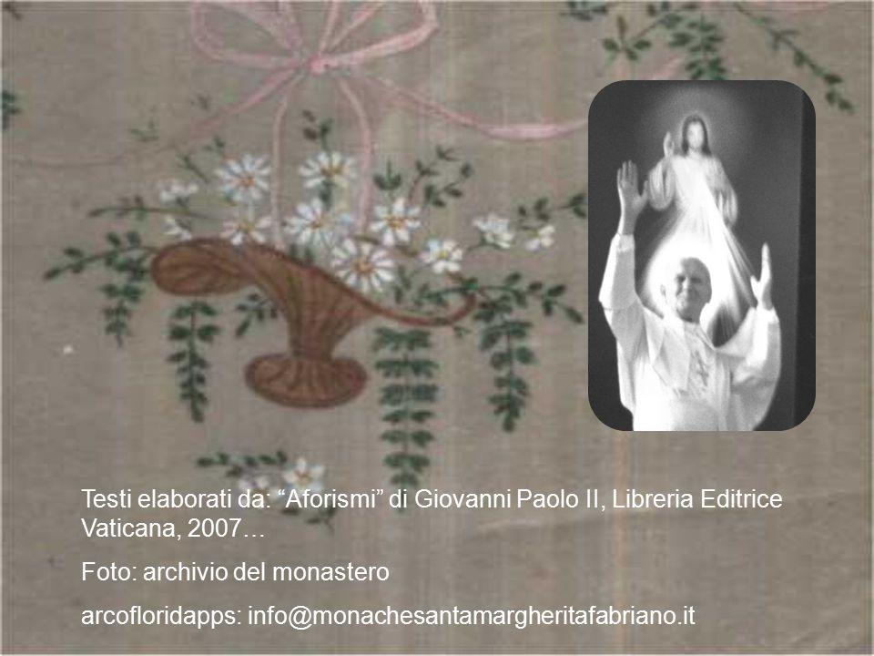 Testi elaborati da: Aforismi di Giovanni Paolo II, Libreria Editrice Vaticana, 2007…