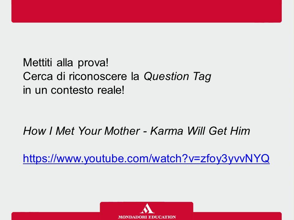 Mettiti alla prova! Cerca di riconoscere la Question Tag. in un contesto reale! How I Met Your Mother - Karma Will Get Him.