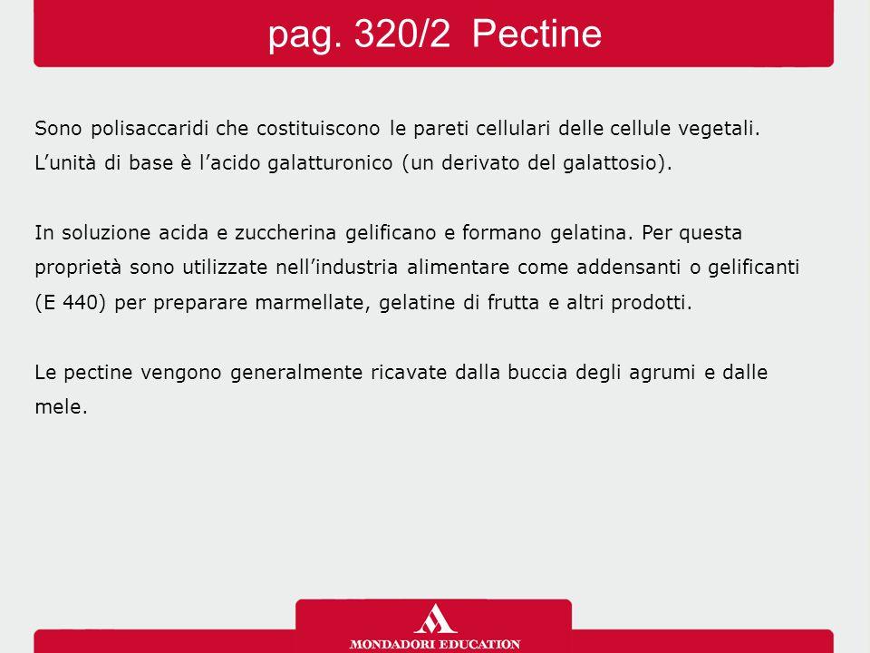 pag. 320/2 Pectine Sono polisaccaridi che costituiscono le pareti cellulari delle cellule vegetali.
