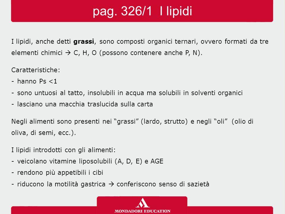pag. 326/1 I lipidi I lipidi, anche detti grassi, sono composti organici ternari, ovvero formati da tre.