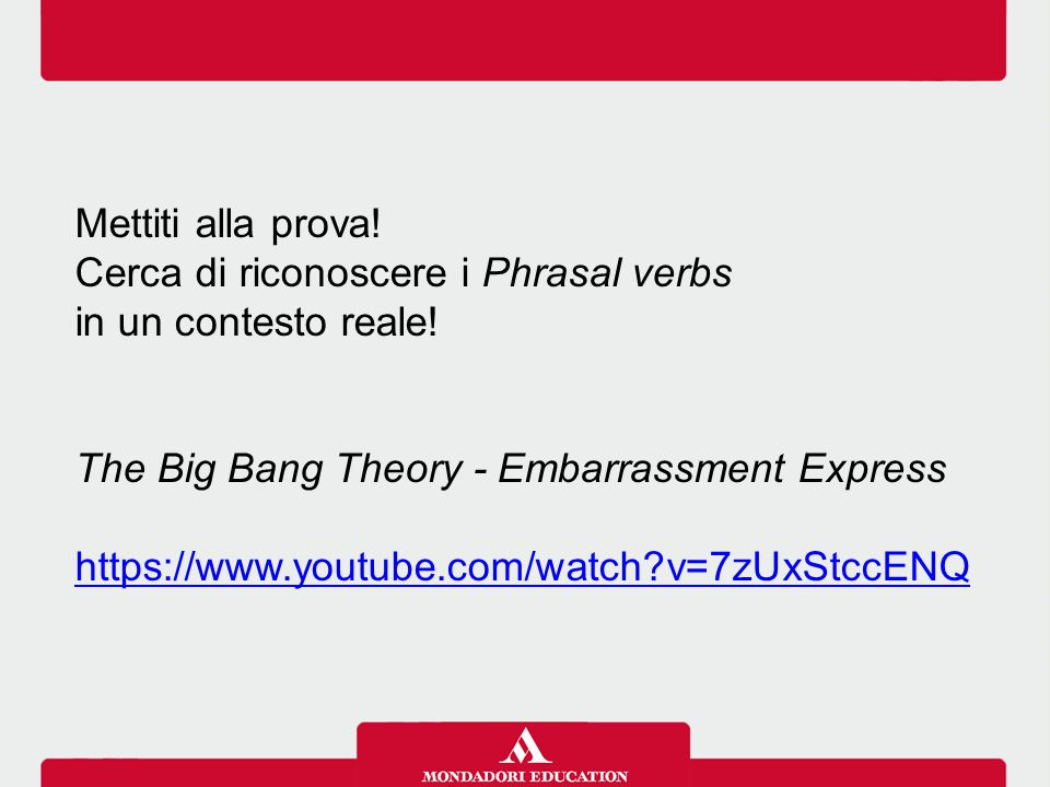 Mettiti alla prova! Cerca di riconoscere i Phrasal verbs. in un contesto reale! The Big Bang Theory - Embarrassment Express.