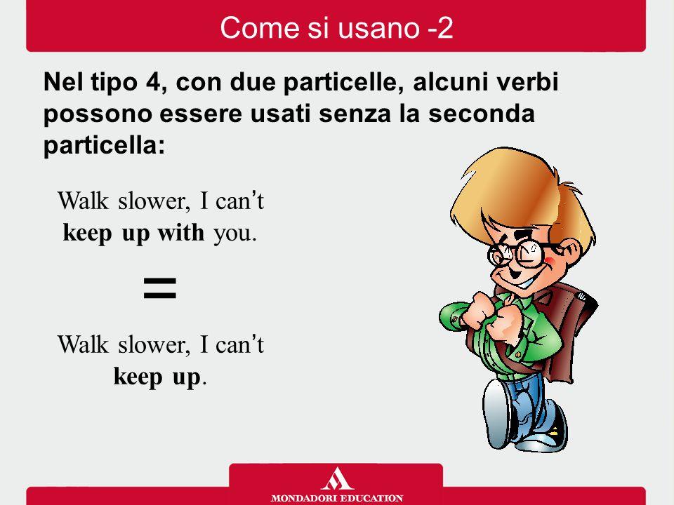 Come si usano -2 Nel tipo 4, con due particelle, alcuni verbi possono essere usati senza la seconda particella: