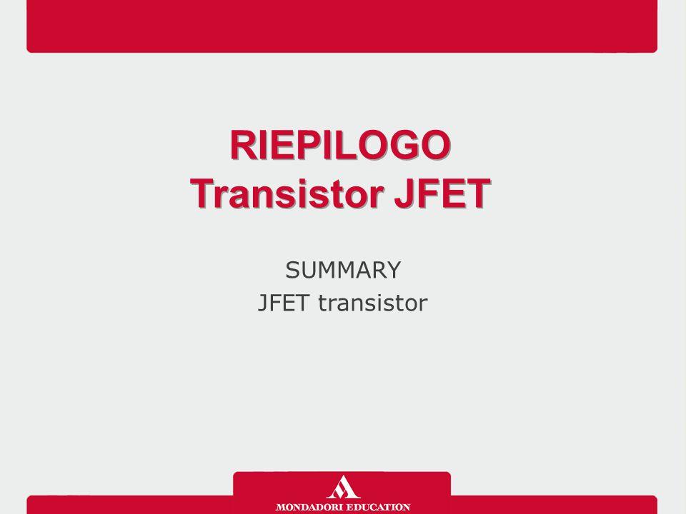 RIEPILOGO Transistor JFET