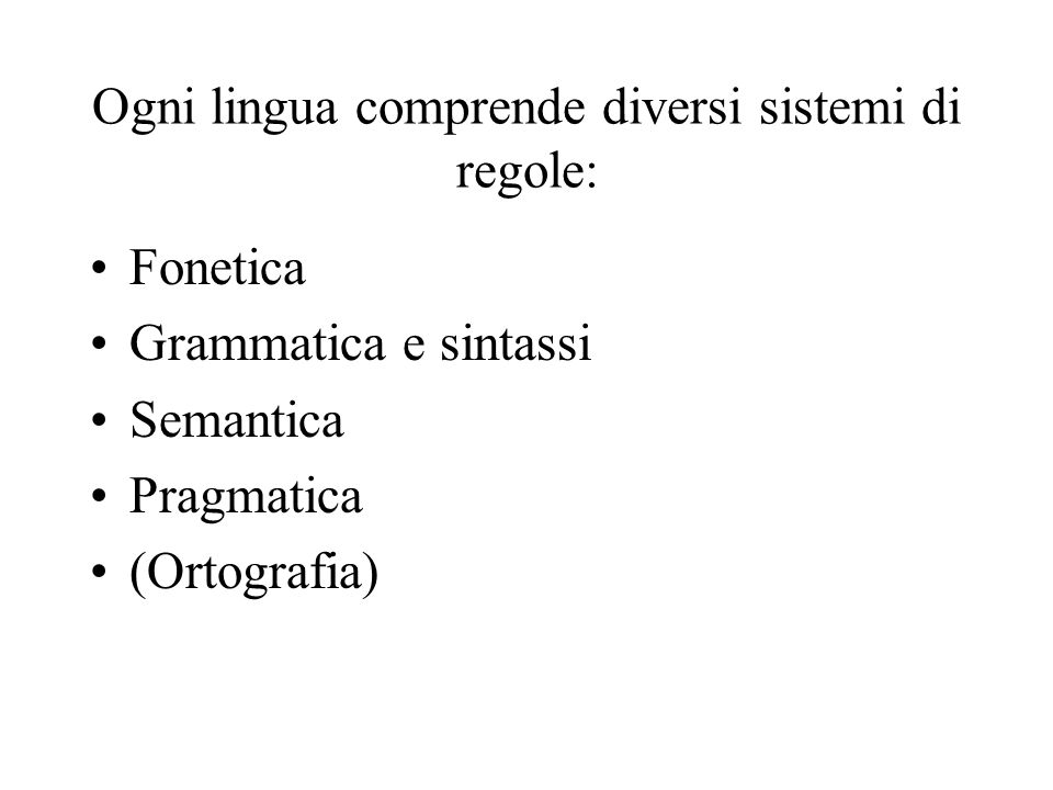 Ogni lingua comprende diversi sistemi di regole: