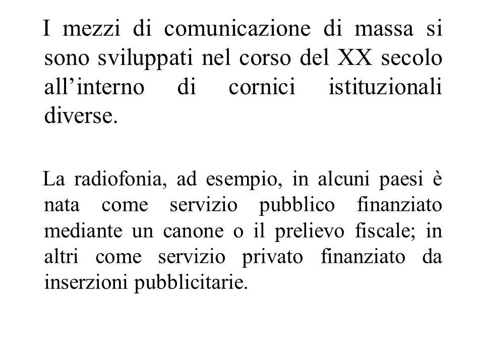 I mezzi di comunicazione di massa si sono sviluppati nel corso del XX secolo all'interno di cornici istituzionali diverse.