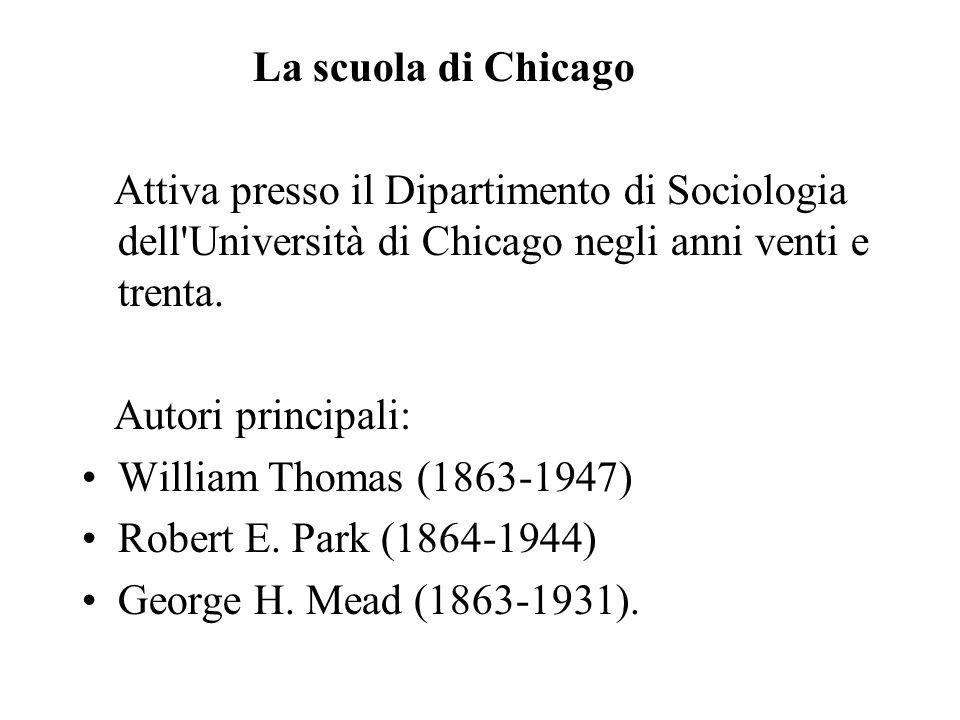 La scuola di Chicago Attiva presso il Dipartimento di Sociologia dell Università di Chicago negli anni venti e trenta.