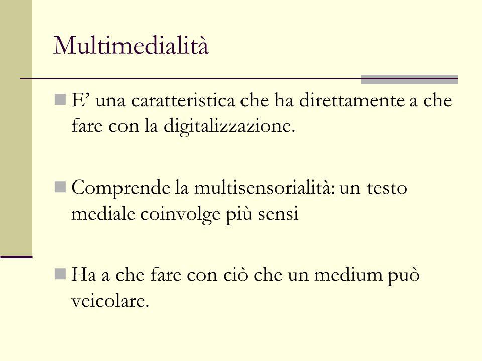 Multimedialità E' una caratteristica che ha direttamente a che fare con la digitalizzazione.