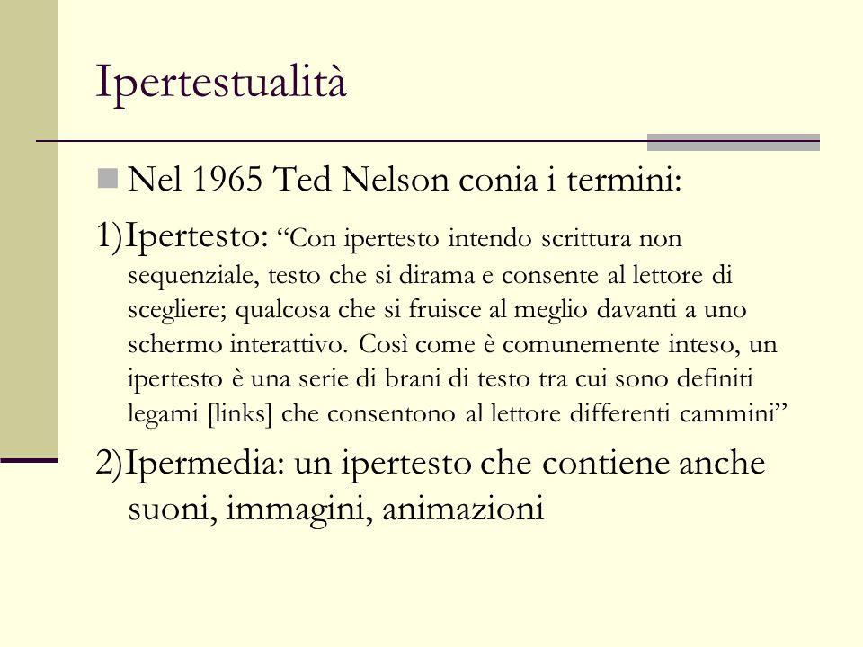 Ipertestualità Nel 1965 Ted Nelson conia i termini: