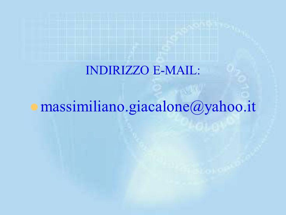 INDIRIZZO E-MAIL: massimiliano.giacalone@yahoo.it