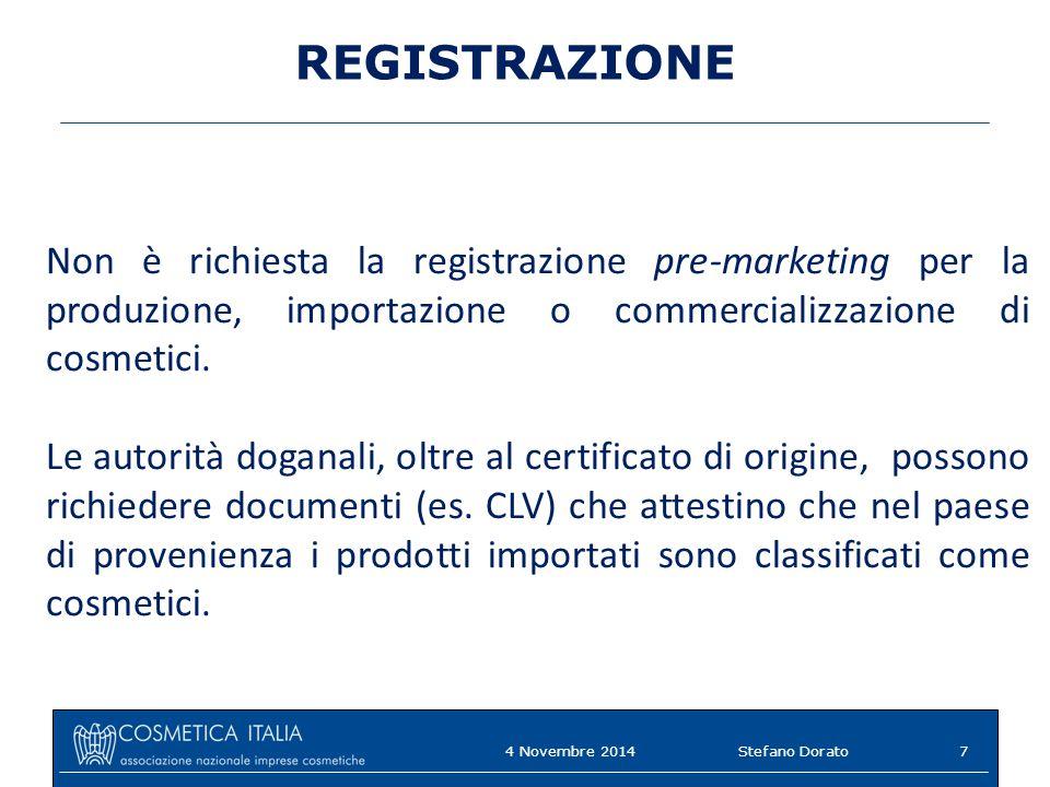 REGISTRAZIONE Non è richiesta la registrazione pre-marketing per la produzione, importazione o commercializzazione di cosmetici.