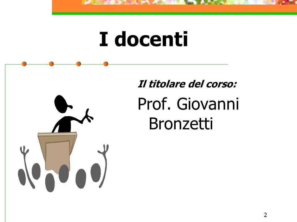 I docenti Il titolare del corso: Prof. Giovanni Bronzetti