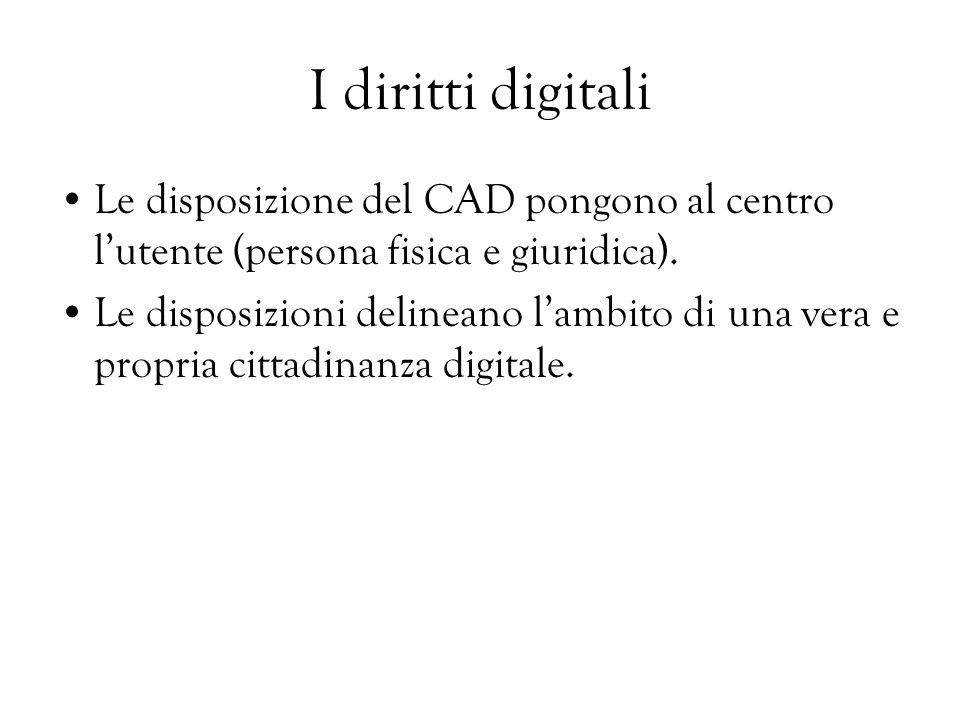 I diritti digitali Le disposizione del CAD pongono al centro l'utente (persona fisica e giuridica).