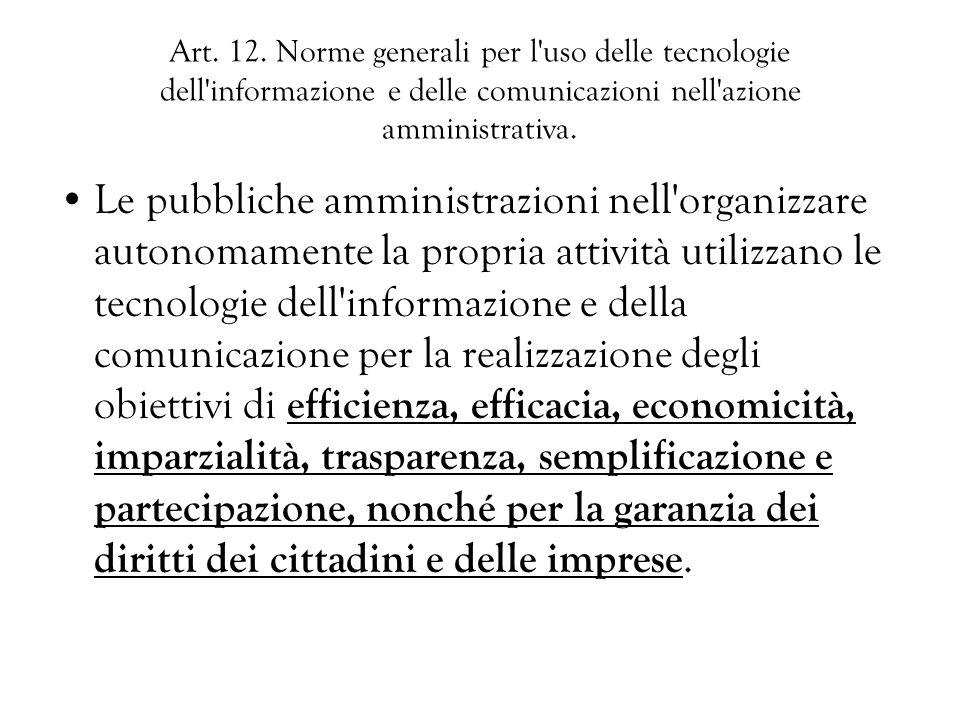 Art. 12. Norme generali per l uso delle tecnologie dell informazione e delle comunicazioni nell azione amministrativa.