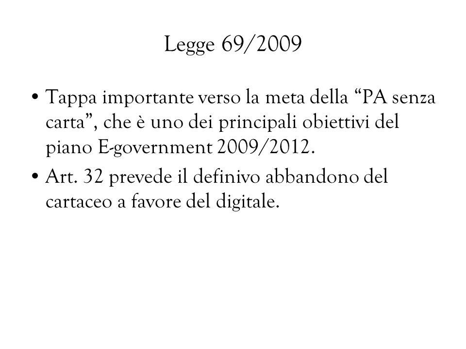 Legge 69/2009Tappa importante verso la meta della PA senza carta , che è uno dei principali obiettivi del piano E-government 2009/2012.