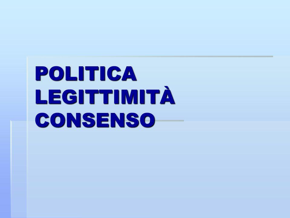 POLITICA LEGITTIMITÀ CONSENSO