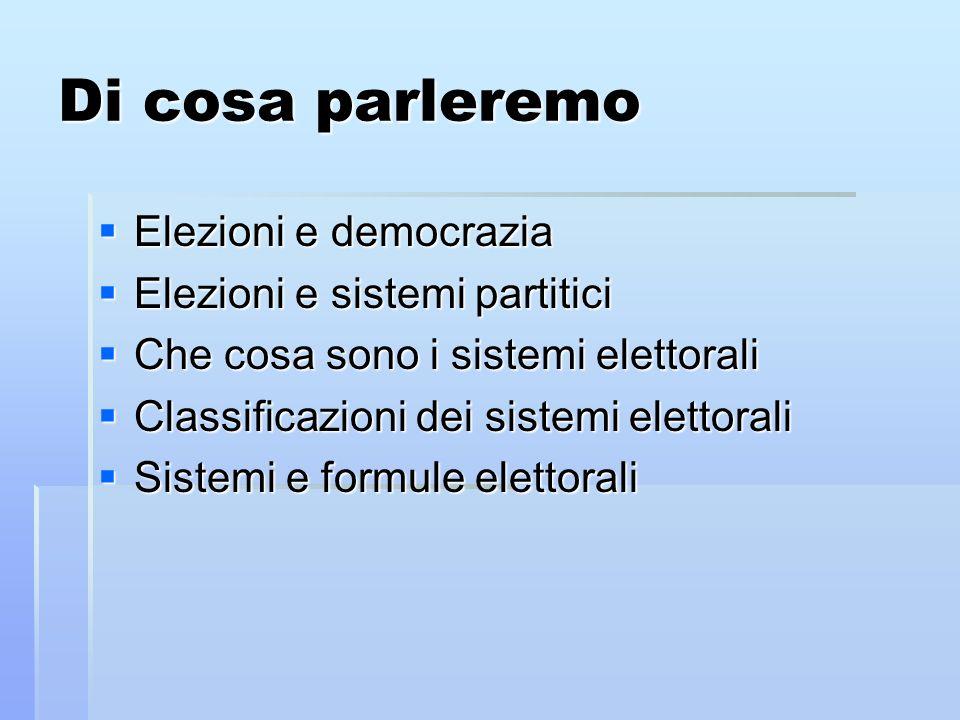 Di cosa parleremo Elezioni e democrazia Elezioni e sistemi partitici