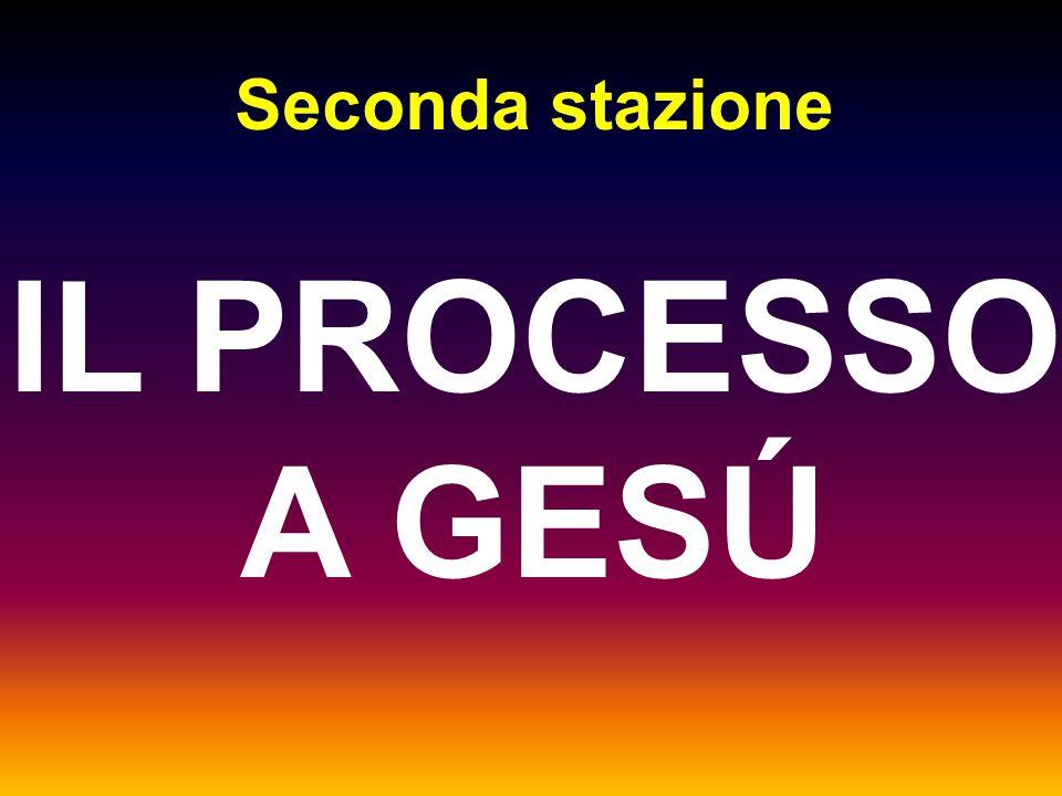 Seconda stazione IL PROCESSO A GESÚ