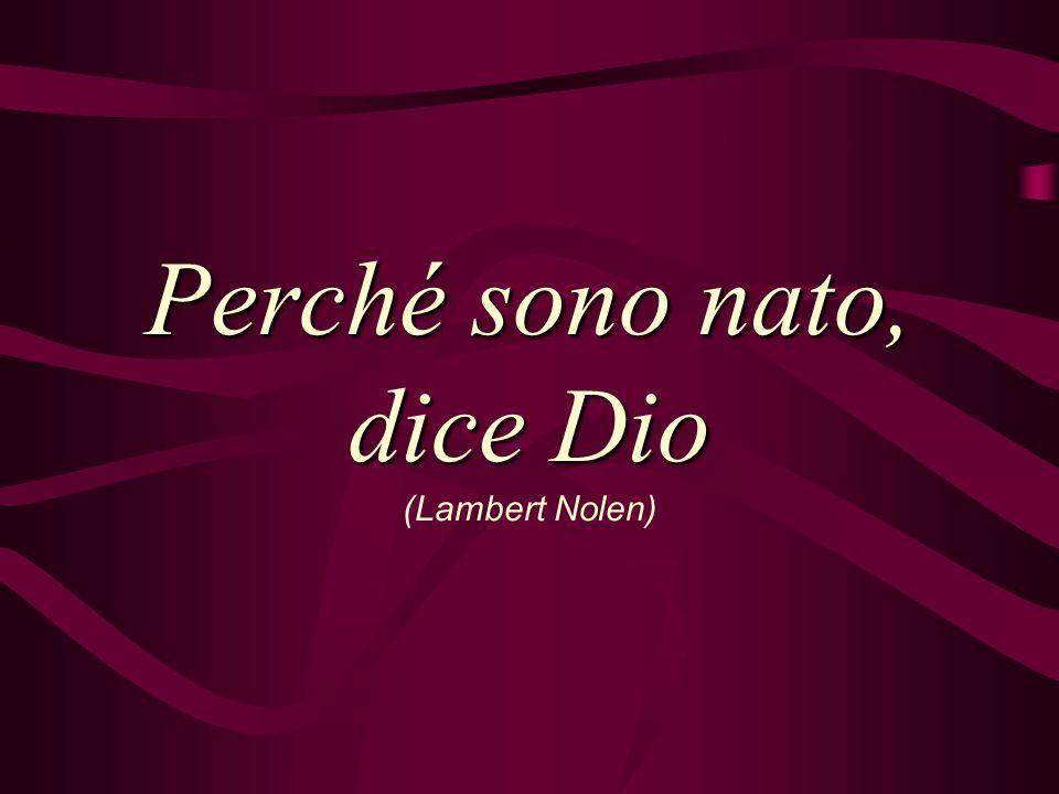 Perché sono nato, dice Dio (Lambert Nolen)