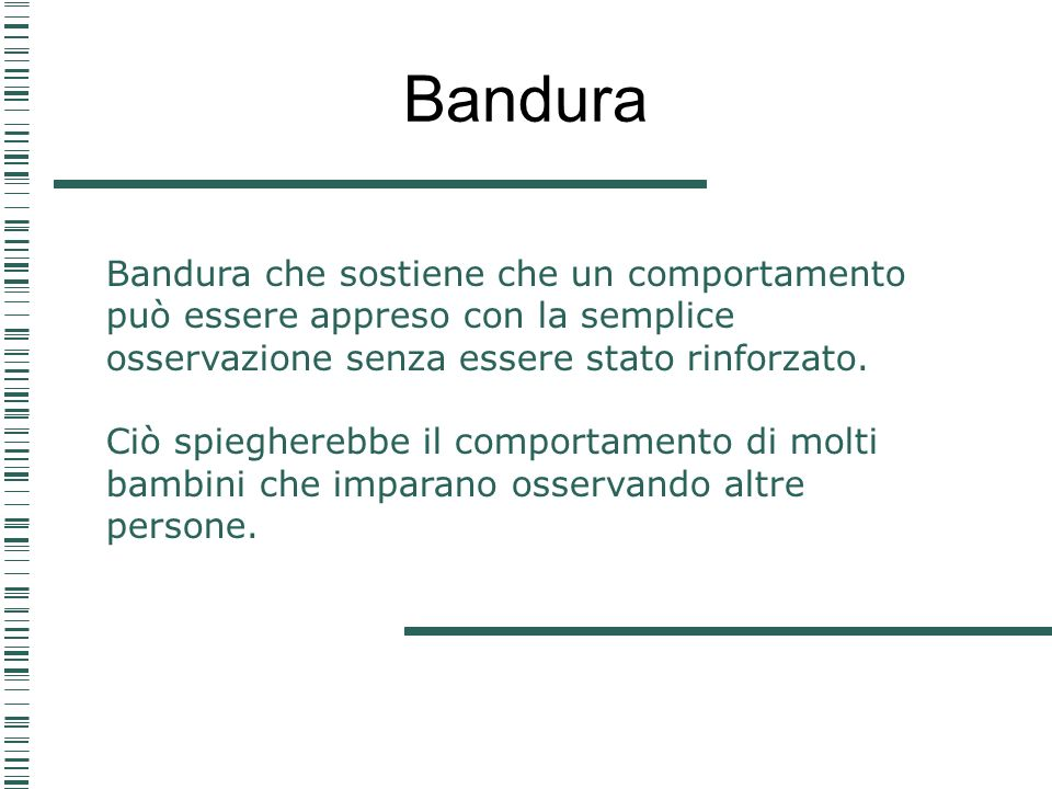 Bandura Bandura che sostiene che un comportamento può essere appreso con la semplice osservazione senza essere stato rinforzato.