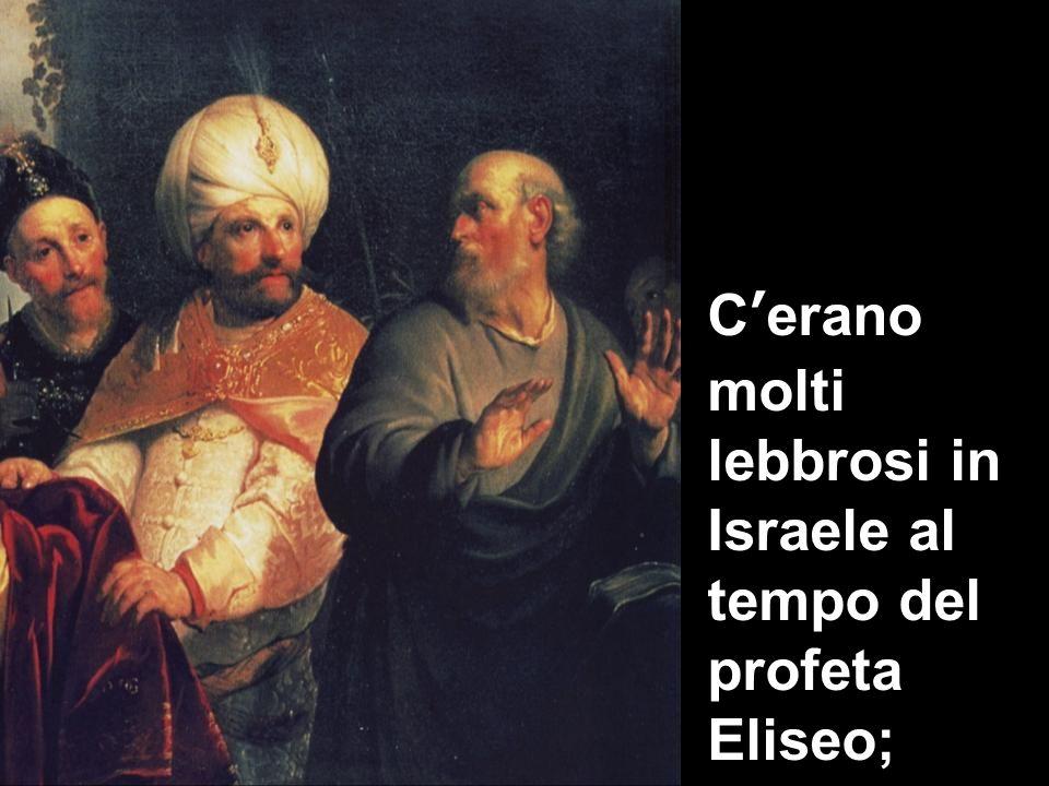 C'erano molti lebbrosi in Israele al tempo del profeta Eliseo;