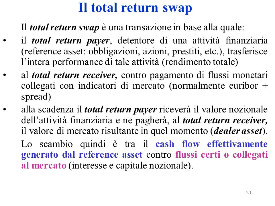 Il total return swap Il total return swap è una transazione in base alla quale: