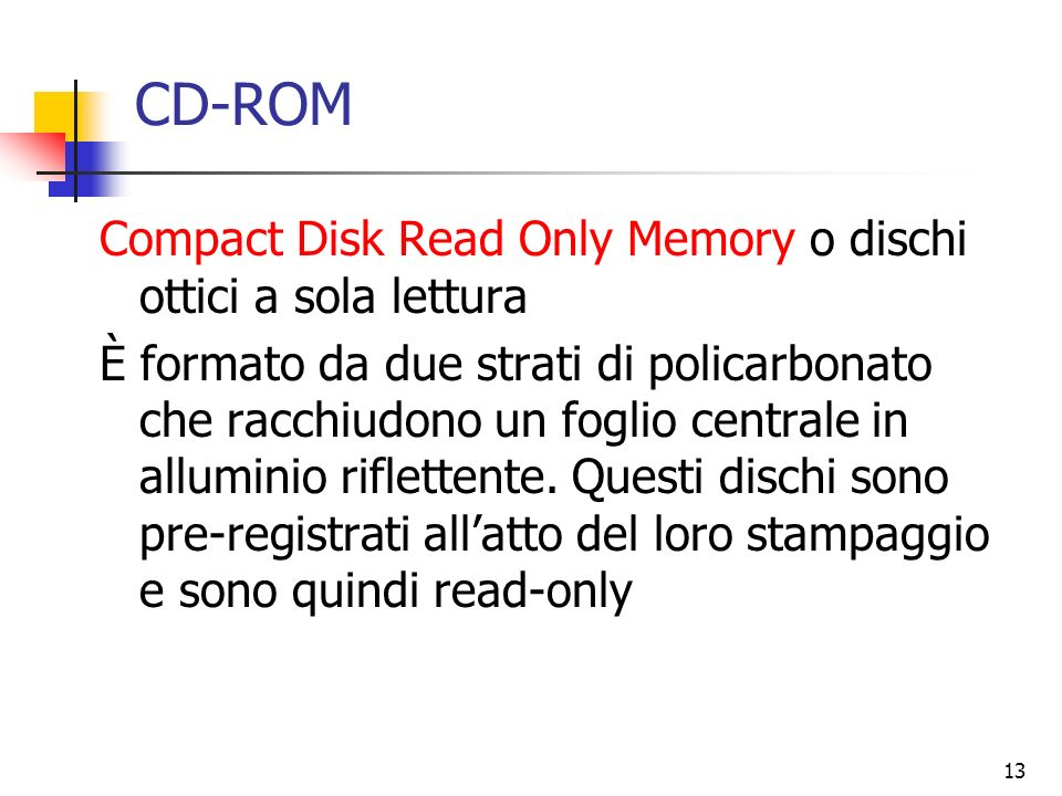 CD-ROM Compact Disk Read Only Memory o dischi ottici a sola lettura