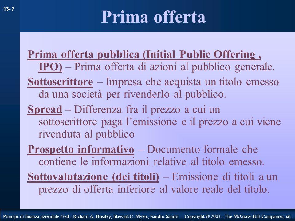 Prima offerta Prima offerta pubblica (Initial Public Offering , IPO) – Prima offerta di azioni al pubblico generale.