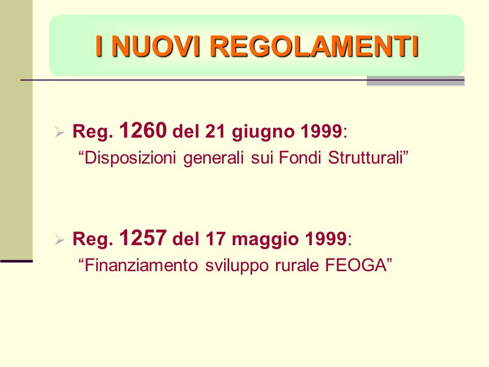 I NUOVI REGOLAMENTI Reg. 1260 del 21 giugno 1999: