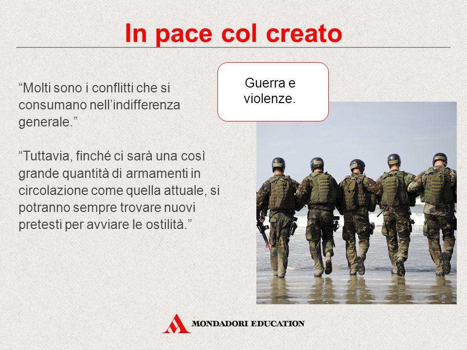 In pace col creato Molti sono i conflitti che si consumano nell'indifferenza generale.