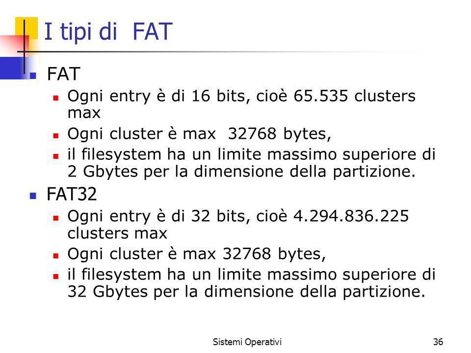 I tipi di FAT FAT. Ogni entry è di 16 bits, cioè 65.535 clusters max. Ogni cluster è max 32768 bytes,