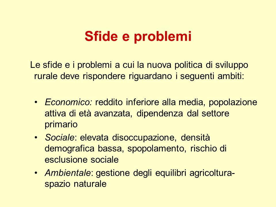 Sfide e problemi Le sfide e i problemi a cui la nuova politica di sviluppo rurale deve rispondere riguardano i seguenti ambiti:
