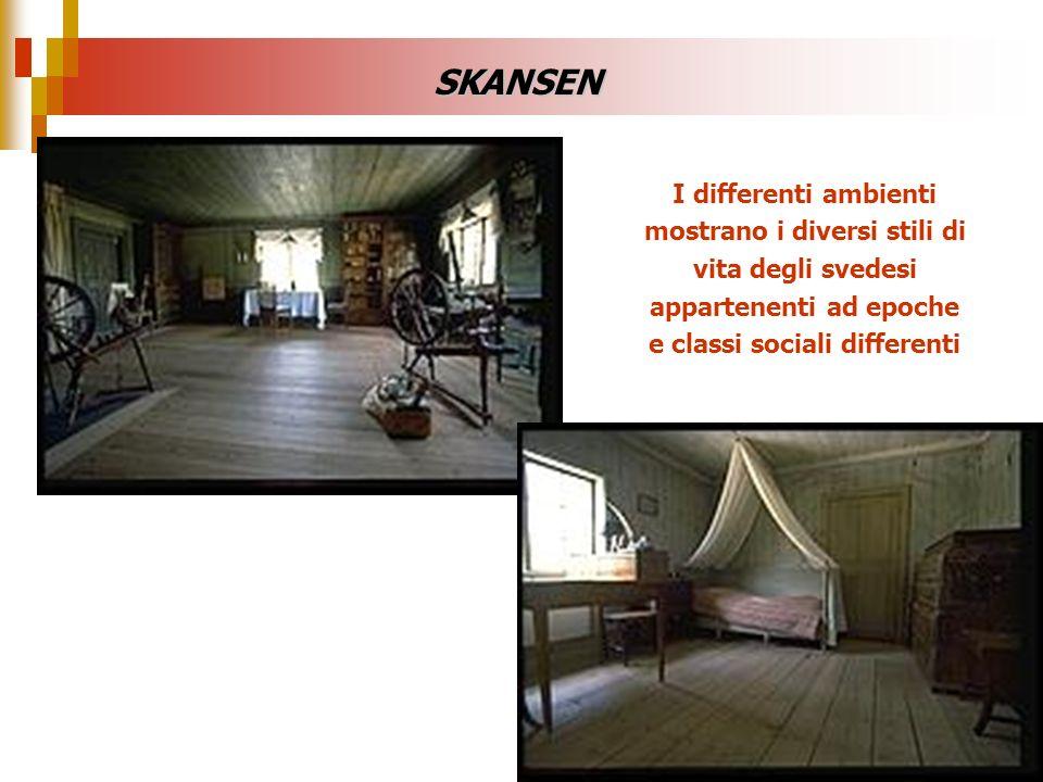 SKANSEN I differenti ambienti mostrano i diversi stili di vita degli svedesi appartenenti ad epoche e classi sociali differenti.
