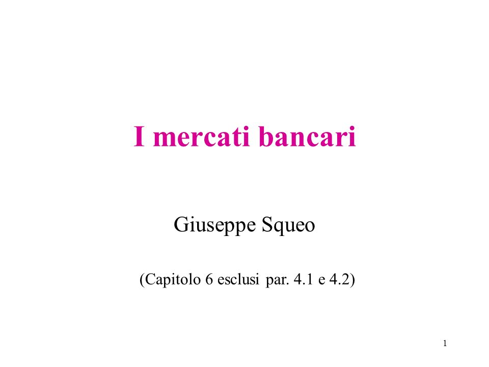 I mercati bancari Giuseppe Squeo (Capitolo 6 esclusi par. 4.1 e 4.2)