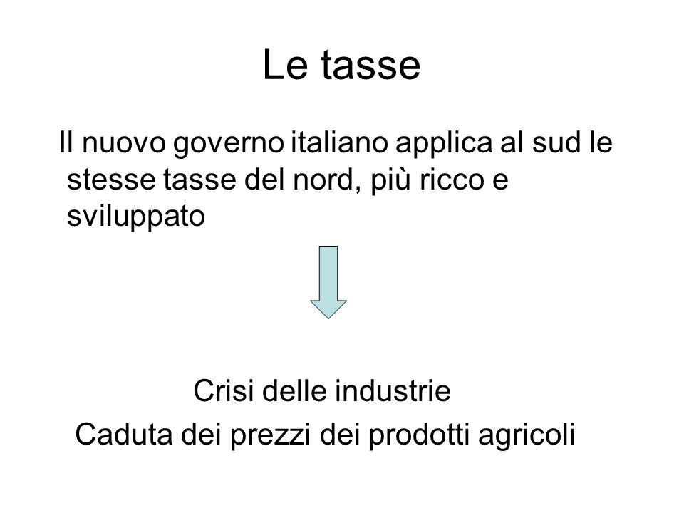 Le tasse Il nuovo governo italiano applica al sud le stesse tasse del nord, più ricco e sviluppato.