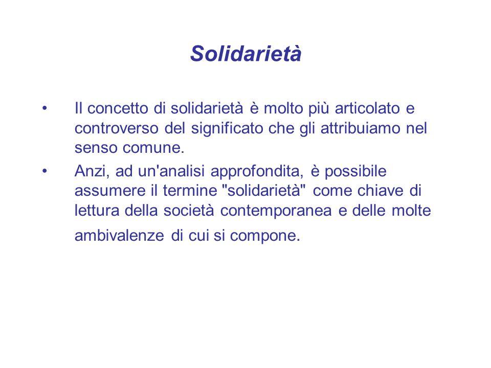 Solidarietà Il concetto di solidarietà è molto più articolato e controverso del significato che gli attribuiamo nel senso comune.