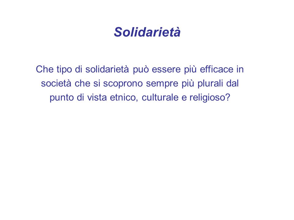 Solidarietà Che tipo di solidarietà può essere più efficace in