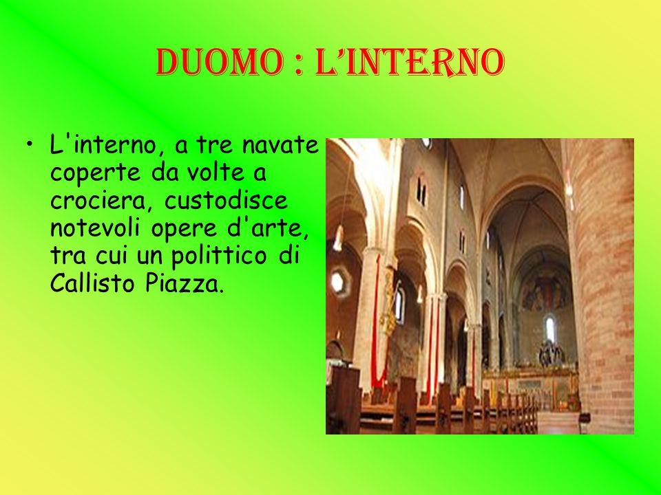 DUOMO : L'INTERNO L interno, a tre navate coperte da volte a crociera, custodisce notevoli opere d arte, tra cui un polittico di Callisto Piazza.